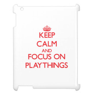 Keep Calm and focus on Playthings Case For The iPad