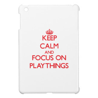 Keep Calm and focus on Playthings iPad Mini Case