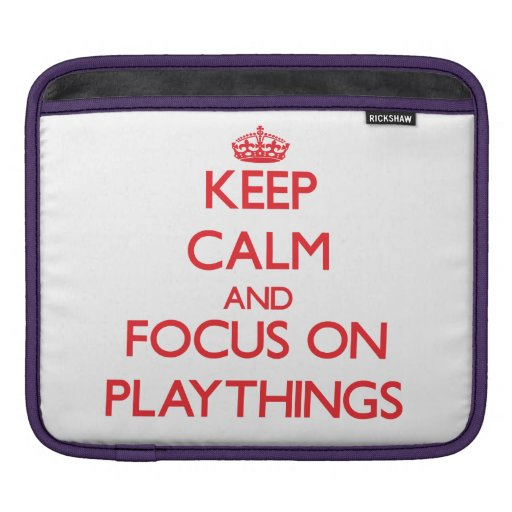 Keep Calm and focus on Playthings Sleeves For iPads
