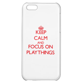 Keep Calm and focus on Playthings iPhone 5C Case