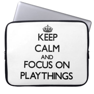 Keep Calm and focus on Playthings Laptop Sleeve