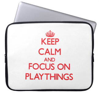 Keep Calm and focus on Playthings Computer Sleeve