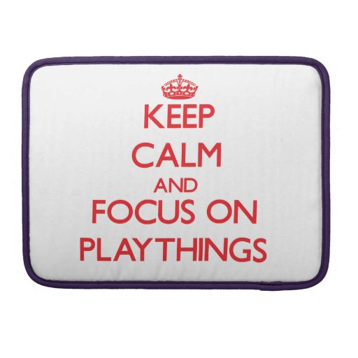 Keep Calm and focus on Playthings Sleeve For MacBook Pro