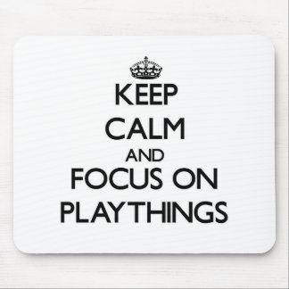 Keep Calm and focus on Playthings Mouse Pad
