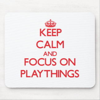 Keep Calm and focus on Playthings Mouse Pads