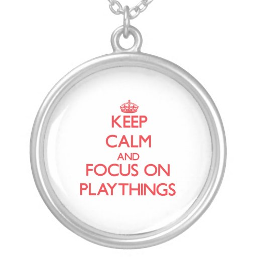 Keep Calm and focus on Playthings Personalized Necklace