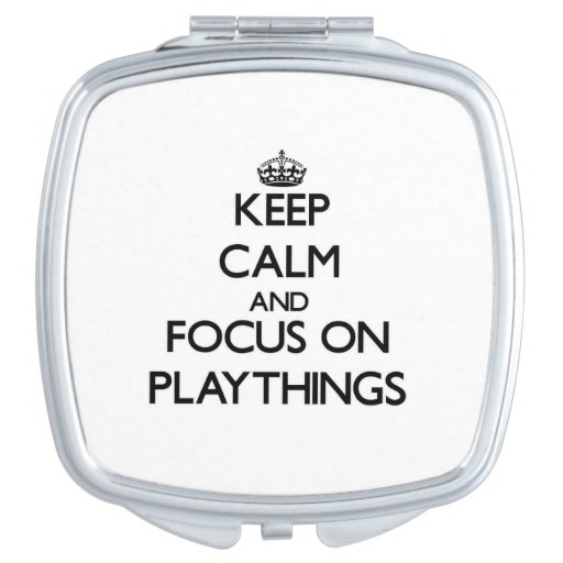 Keep Calm and focus on Playthings Mirror For Makeup