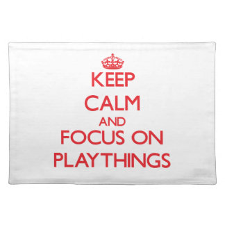 Keep Calm and focus on Playthings Placemats