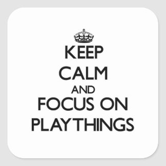 Keep Calm and focus on Playthings Square Sticker