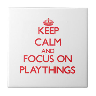 Keep Calm and focus on Playthings Ceramic Tiles