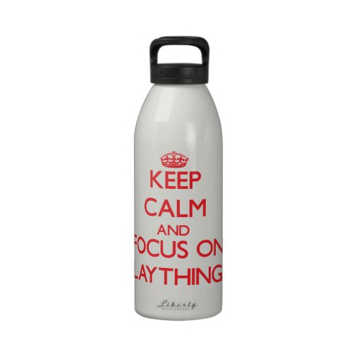 Keep Calm and focus on Playthings Reusable Water Bottles