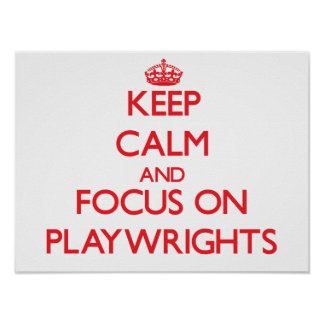 Keep Calm and focus on Playwrights Posters