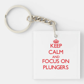 Keep Calm and focus on Plungers Double-Sided Square Acrylic Key Ring