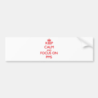 Keep Calm and focus on Pms Bumper Sticker