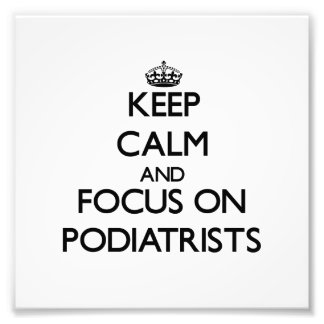 Keep Calm and focus on Podiatrists Photo