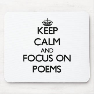 Keep Calm and focus on Poems Mouse Pads
