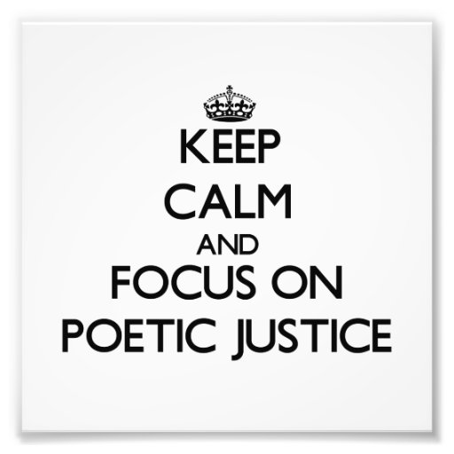 Keep Calm and focus on Poetic Justice Photo