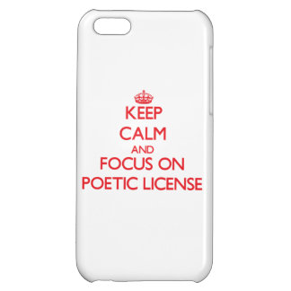 Keep Calm and focus on Poetic License iPhone 5C Cases