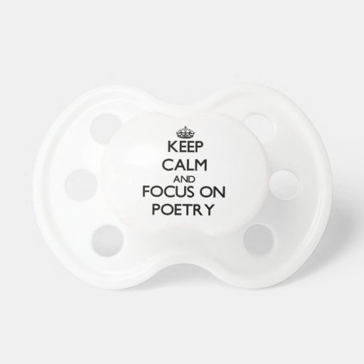Keep Calm and focus on Poetry Baby Pacifiers