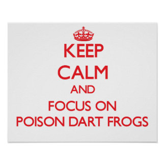 Keep calm and focus on Poison Dart Frogs Print