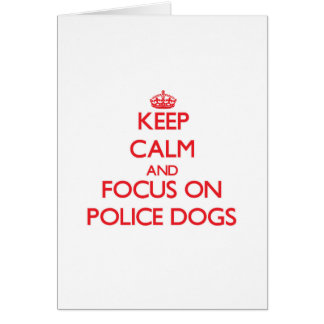 Keep Calm and focus on Police Dogs Card