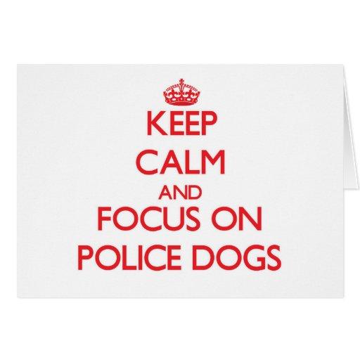 Keep Calm and focus on Police Dogs Card
