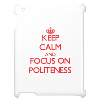 Keep Calm and focus on Politeness Cover For The iPad 2 3 4