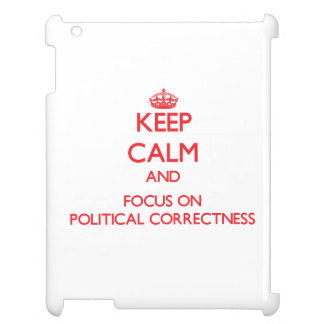 Keep Calm and focus on Political Correctness Cover For The iPad