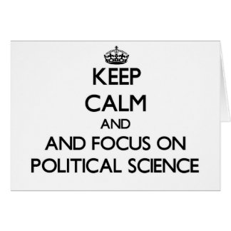 Keep calm and focus on Political Science Greeting Card