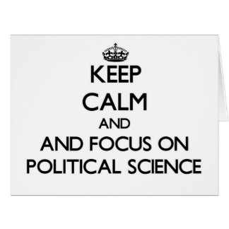 Keep calm and focus on Political Science Greeting Cards