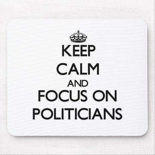 Keep Calm and focus on Politicians Mousepad