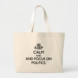 Keep calm and focus on Politics Tote Bags