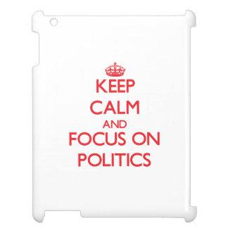 Keep Calm and focus on Politics iPad Cover