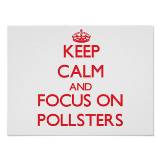 Keep Calm and focus on Pollsters Poster