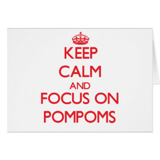 Keep Calm and focus on Pompoms Card