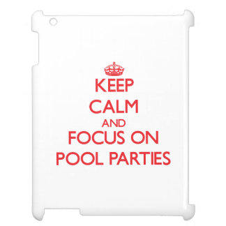Keep Calm and focus on Pool Parties Cover For The iPad 2 3 4