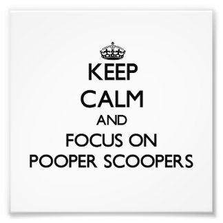 Keep Calm and focus on Pooper Scoopers Photo Art