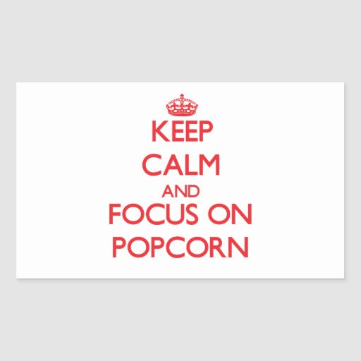 Keep Calm and focus on Popcorn Rectangular Stickers