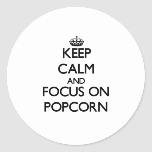Keep Calm and focus on Popcorn Stickers