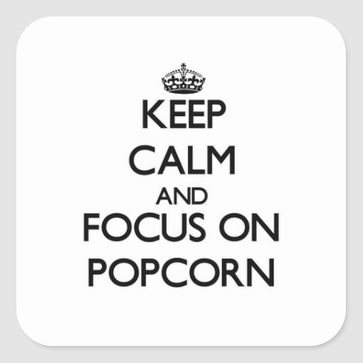 Keep Calm and focus on Popcorn Square Stickers