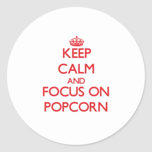 Keep Calm and focus on Popcorn Sticker