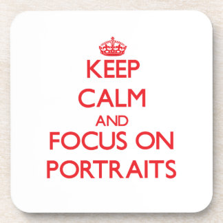 Keep Calm and focus on Portraits Drink Coaster