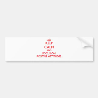 Keep Calm and focus on Positive Attitudes Bumper Stickers