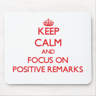 Keep Calm and focus on Positive Remarks Mouse Pad