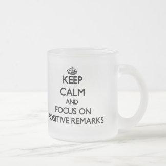 Keep Calm and focus on Positive Remarks Coffee Mug
