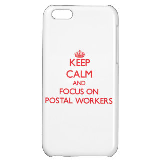 Keep Calm and focus on Postal Workers iPhone 5C Cases