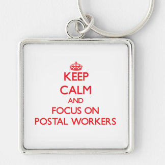 Keep Calm and focus on Postal Workers Keychains