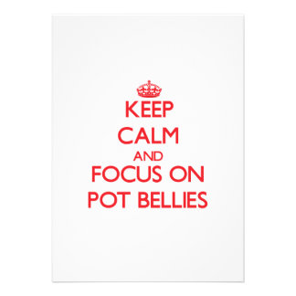 Keep Calm and focus on Pot Bellies Custom Announcements