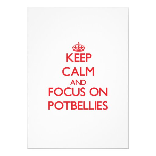 Keep Calm and focus on Potbellies Invitations