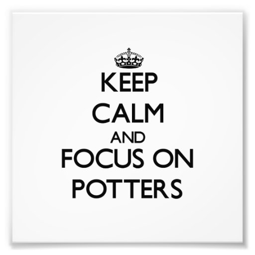 Keep Calm and focus on Potters Photo Print